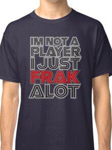 FRAK ALOT Classic T-Shirt
