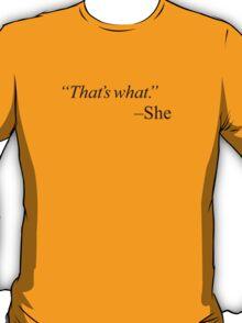 """That's what."" - black T-Shirt"