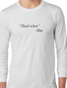 """That's what."" - black Long Sleeve T-Shirt"