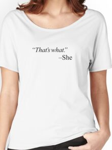 """That's what."" - black Women's Relaxed Fit T-Shirt"