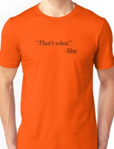 """That's what."" - black Unisex T-Shirt"