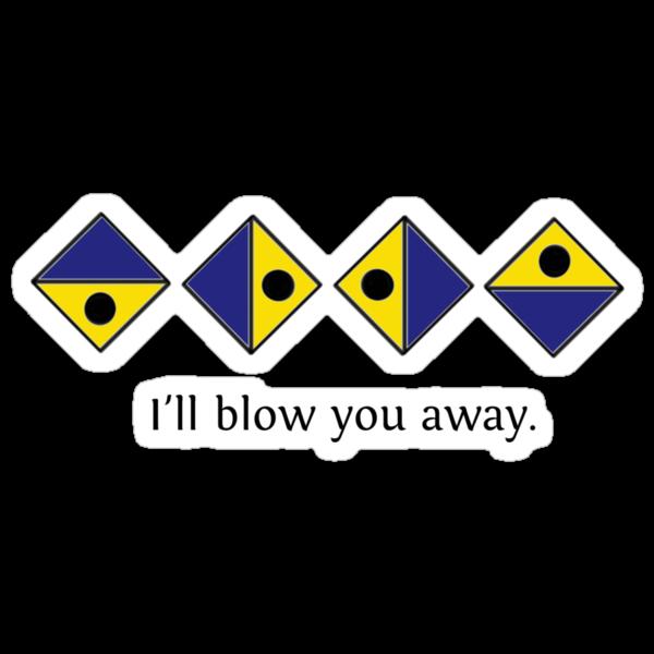 I'll blow you away. by Snusmomrik