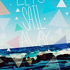 Let&#x27;s Sail Away by Leah Flores