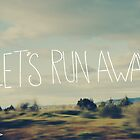 Let&#x27;s Run Away by Leah Flores