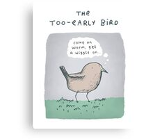 The Too-Early Bird Canvas Print