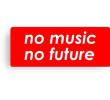NO MUSIC, NO FUTURE Funny Quote. Awesome red version- Canvas Print