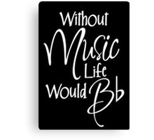 Without Music Life Would Bb Canvas Print