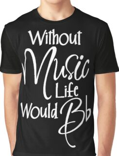 Without Music Life Would Bb Graphic T-Shirt