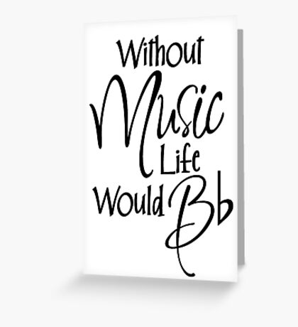 Without Music Life Would Bb Greeting Card
