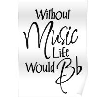 Without Music Life Would Bb Poster