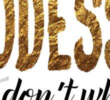 Goddesses Don't Whisper Sticker