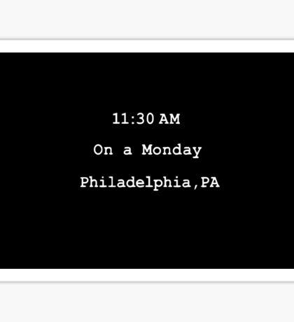 On a monday. Philadelphia,PA Sticker