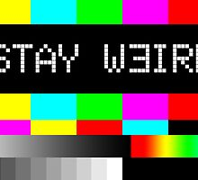 Stay weird. Cute Tv by baygonwarrior