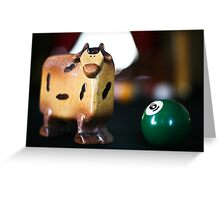 I gotta Have More Cowball Greeting Card