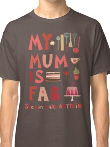 My Mum is Fab Classic T-Shirt