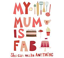My Mum is Fab Photographic Print