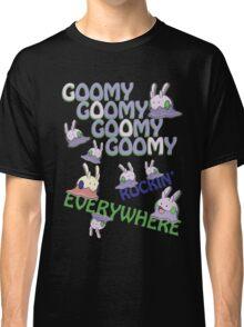 GOOMY GOOMY GOOMY GOOMY ROCKIN' EVERYWHERE Classic T-Shirt