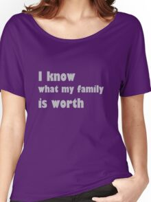 i know what my family is worth Women's Relaxed Fit T-Shirt
