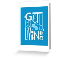 Get Busy Living •Blue Greeting Card