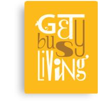 Get Busy Living •Marigolden Canvas Print