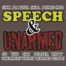 Speech and Unarmed, for witty one liners AND violence. by vamp1r4t3
