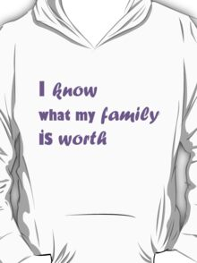i know what my family is worth T-Shirt