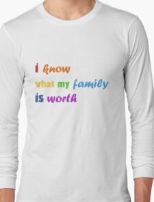 i know what my family is worth - rainbow Long Sleeve T-Shirt