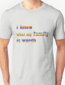 i know what my family is worth - rainbow Unisex T-Shirt