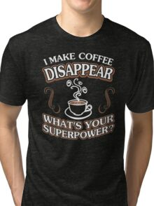 I Make Coffee Disappear Whats Your Superpower Tri-blend T-Shirt