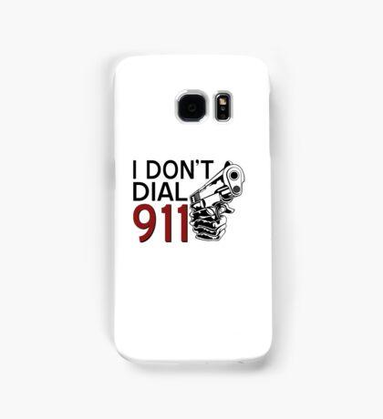 I DON'T DIAL 911 Samsung Galaxy Case/Skin