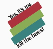 Yes, It's Me. Kill The Bass! by DropBass