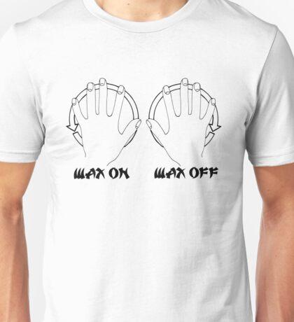 Wax On Wax Off Unisex T-Shirt