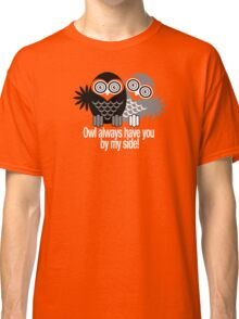OWL ALWAYS HAVE YOU BY MY SIDE! Classic T-Shirt