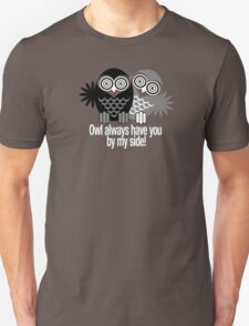 OWL ALWAYS HAVE YOU BY MY SIDE! Unisex T-Shirt