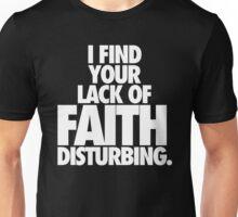 I FIND YOUR LACK OF FAITH DISTURBING. Unisex T-Shirt