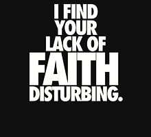 I FIND YOUR LACK OF FAITH DISTURBING. Unisex T-Shirt
