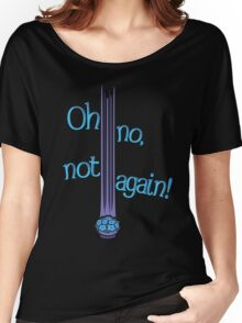 Oh No, Not Again! Women's Relaxed Fit T-Shirt
