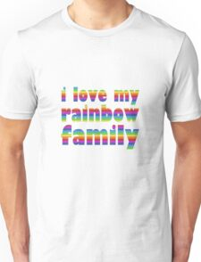 i love my rainbow family Unisex T-Shirt