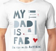My Dad is Fab Unisex T-Shirt