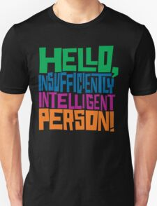 Hello Insufficiently Intelligent Person T-Shirt