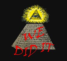 we did it (illuminati) Unisex T-Shirt