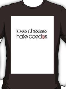 Love Cheese, Hate Paedos T-Shirt