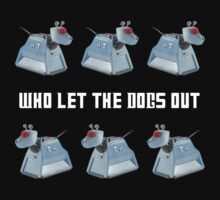 Doctor Who K-9 Who Let The Dogs Out by fabalusjusfabal