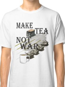 make tea not war Classic T-Shirt