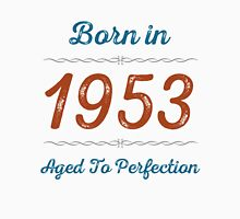 Born In 1953 Aged To Perfection Unisex T-Shirt