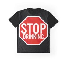 Stop Drinking Graphic T-Shirt
