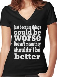 just because things could be worse doesn't mean they shouldn't be better  2 Women's Fitted V-Neck T-Shirt