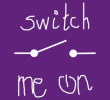 Switch me on (in white)! by stoneham
