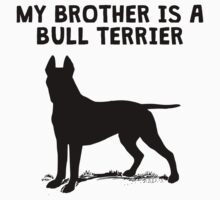 My Brother Is A Bull Terrier Kids Tee