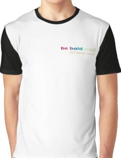 Be bold Graphic T-Shirt